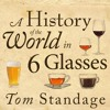 A History Of The World In 6 Glasses By Tom Standage Audiobook Excerpt