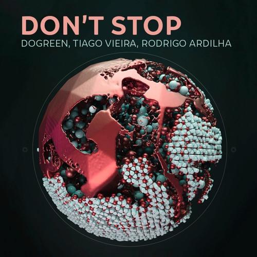 Rodrigo Ardilha, Tiago Vieira, Dogreen - Don't Stop [Sony Music] - [TEASER - OUT AUG 14th]