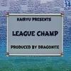 01 - League Champ (Prod By Dragonite)