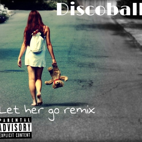 Discoball - Let Her Go (Remix)