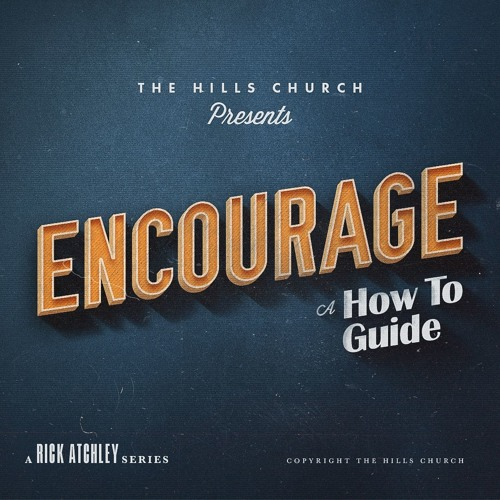 ENCOURAGE, A HOW TO GUIDE by Rick Atchley
