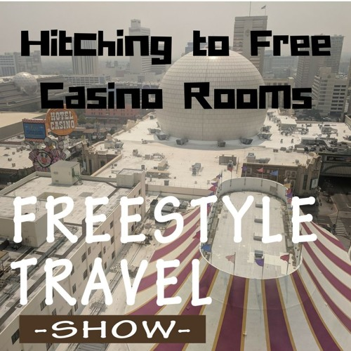 #32 - Hitching to Free Casino Rooms