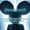 deadmau5 - Monophobia (feat. Rob Swire) [DJ Robby Bobby remix]
