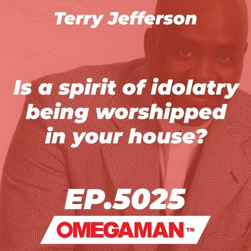 Episode 5025 - Is a spirit of idolatry being worshipped in your house? - Terry Jefferson