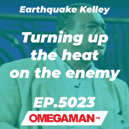 Episode 5023 - Turning up the heat on the enemy - Earthquake Kelley
