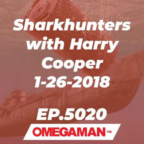 Episode 5020 - Sharkhunters with Harry Cooper - 1-26-2018
