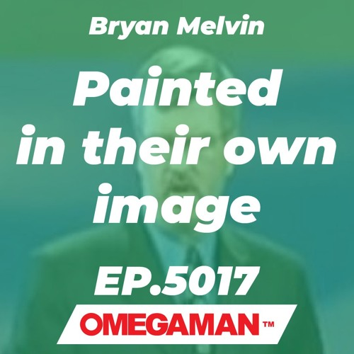 Episode 5017 - Painted in their own image - Bryan Melvin