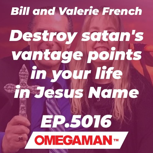 Episode 5016 - Destroy satan's vantage points in your life in Jesus Name - Bill and Valerie French