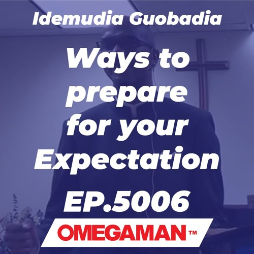Episode 5006 - Ways to prepare for your Expectation - Idemudia Guobadia