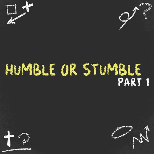 Humble or Stumble? - Part 1