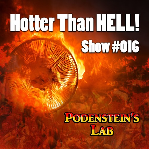 Show #016:  It's Hotter than HELL!