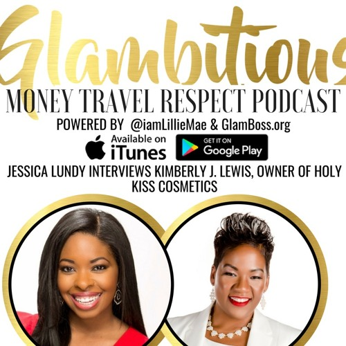 EP. 38 Jessica Lundy Interviews Kimberly J. Lewis, Owner of Holy Kiss Cosmetics