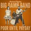 Poor Until Payday - Reverend Peyton's Big Damn Band