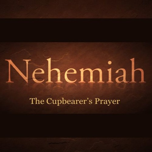 Nehemiah: The Cupbearer's Prayer