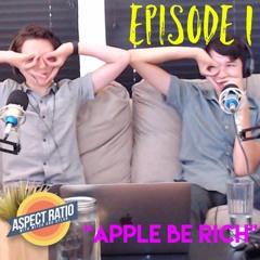 "Aspect Ratio - Ep. 1: ""Apple be Rich"""