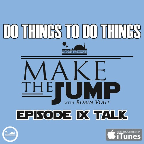 Make The Jump Episode VII | Do Things To Do Things