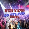 Baby Bash - Go Girl Ft. E 40 (Dub Yang's 'Go Stupid' Edit)
