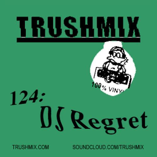 Trushmix 124: DJ Regret