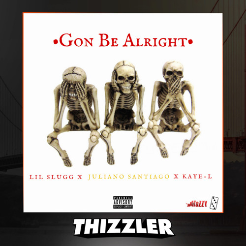 Lil Slugg x Juliano Santiago x Kaye-L - Gon Be Alright [Thizzler.com Exclusive]