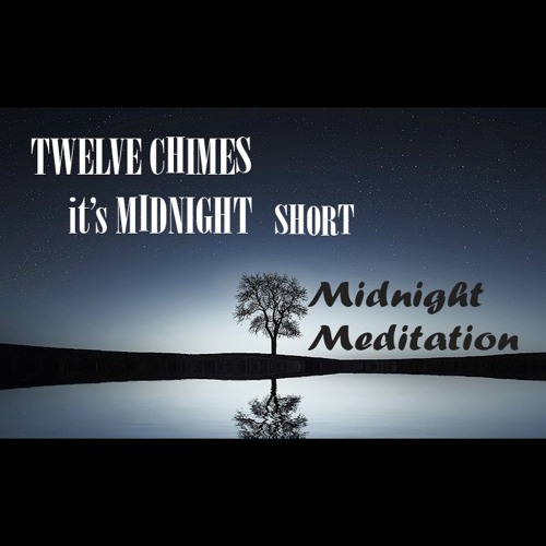 Twelve Chimes Short: Midnight Meditation