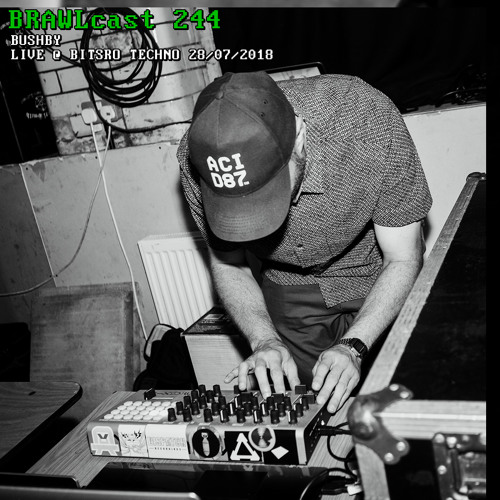 BRAWLcast 244 Bushby - Live @ Bistro Techno 28/07/2018