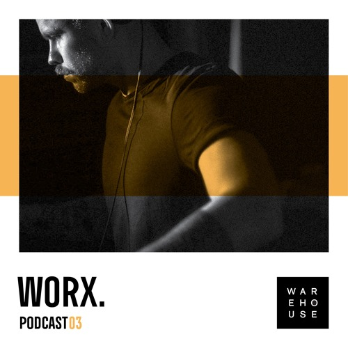 WAREHOUSE PODCAST 03: WORX
