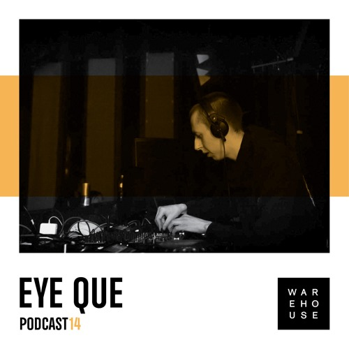 WAREHOUSE PODCAST 14: EYE QUE