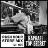 Store Mix 025 I Raphaël Top-Secret Digs Rush Hour