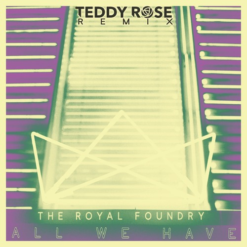 The Royal Foundry- All We Have (Teddy Rose Remix)