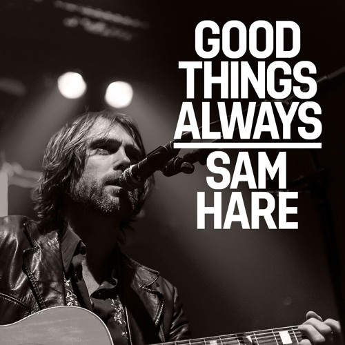 Sam Hare - Good Things Always