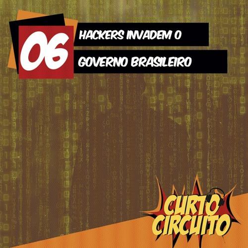 EP-6: Hackers Invadem o Governo Brasileiro