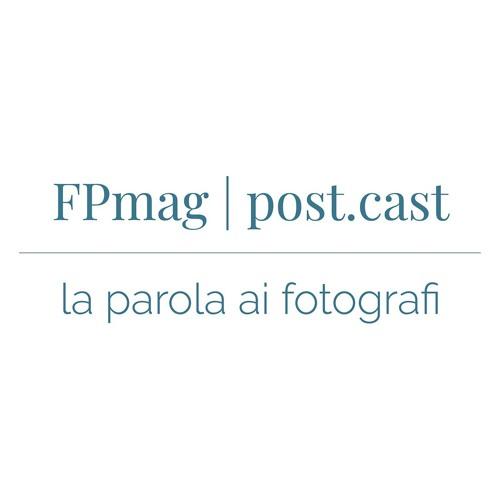 FPmag | Post.cast: la parola ai fotografi