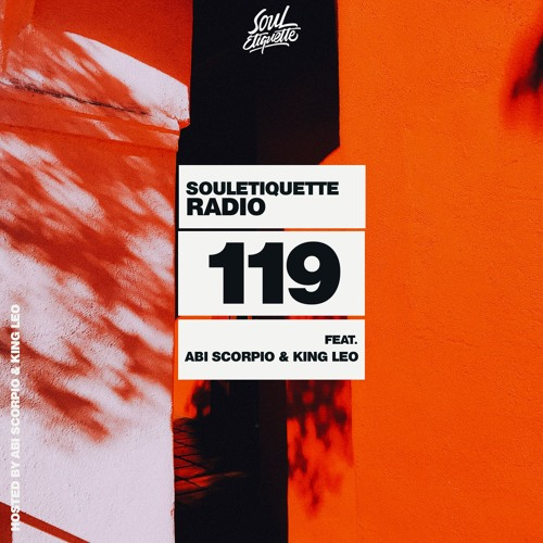Souletiquette Radio Session 119 ft. Abi Scorpio & King Leo