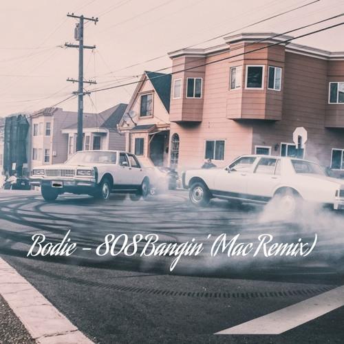 Bodie - 808 Bangin' (Mac Remix)CLIP