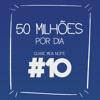 #10 - 50 MILHÕES POR DIA