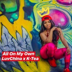 Luv China Ft K Tea - All On My Own(Prod Rowezart)