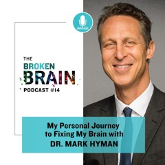 My Personal Journey to Fixing My Brain with Dr. Mark Hyman