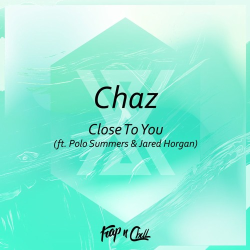 CHAZ - Close To You (ft. Polo Summers & Jared Horgan)