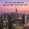 Real Estate Agent Marketing - How To Get More Listings And Clients