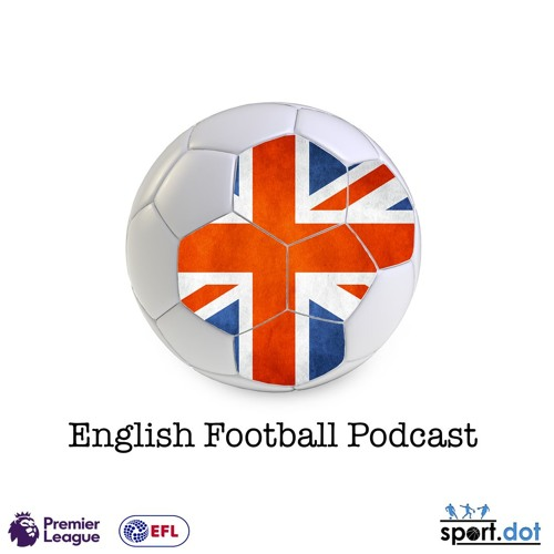English Football Podcast 2018/19 Ep 1 - Premier League preview & EFL review