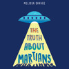 The Truth About Martians by Melissa Savage, read by Lincoln Hoppe