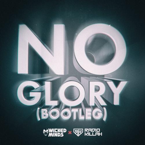 Wicked Minds X Radio Killah - No Glory (Bootleg)