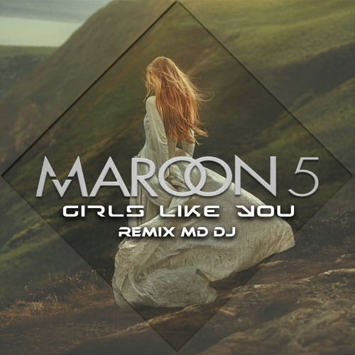 Maroon 5 Feat Cardi B - Girls Like You (MD Dj Remix)