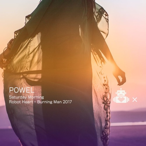 Powel - Robot Heart 10 Year Anniversary - Burning Man 2017