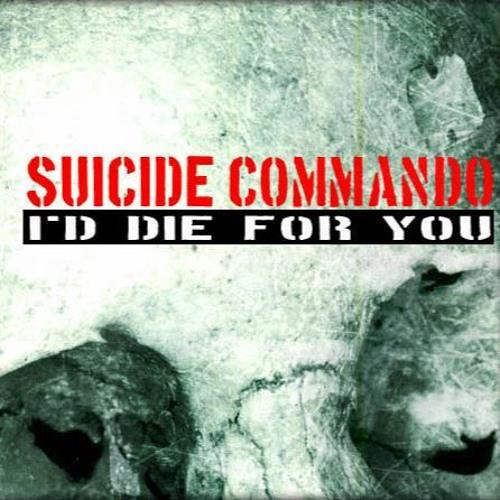 SUICIDE COMMANDO IIXIII I'd Die For You