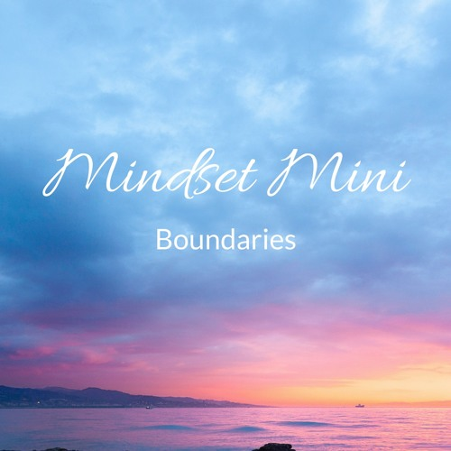 Mindset Mini Episode 1 - Boundaries