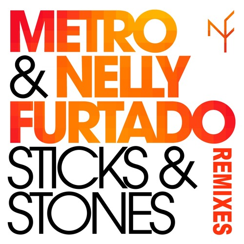 Metro & Nelly Furtado -Sticks & Stones (Remixes)
