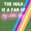 """The Hulk is a Fan of My Little Pony"" - Petravita [Daily Demo 154/365]"
