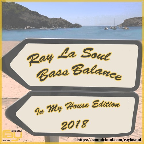 Ray La Soul - Bass Balance (In My House Edition) 2018