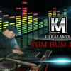 DJ KALAMIX - TUM BUM BUM